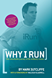 Why I Run: The Remarkable Journey of the Ordinary Runner