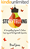 Storytelling: A Storytelling System To Deliver Inspiring and Unforgettable Speeches (Presentation Tips, Public Speaking, Communication Skills) (English Edition)