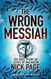 The Wrong Messiah: The Real Story of Jesus of Nazareth