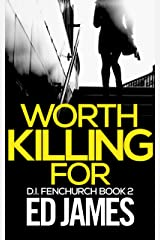 Worth Killing For: An East London Detective Mystery (DI Fenchurch Crime Thrillers Book 2) Kindle Edition