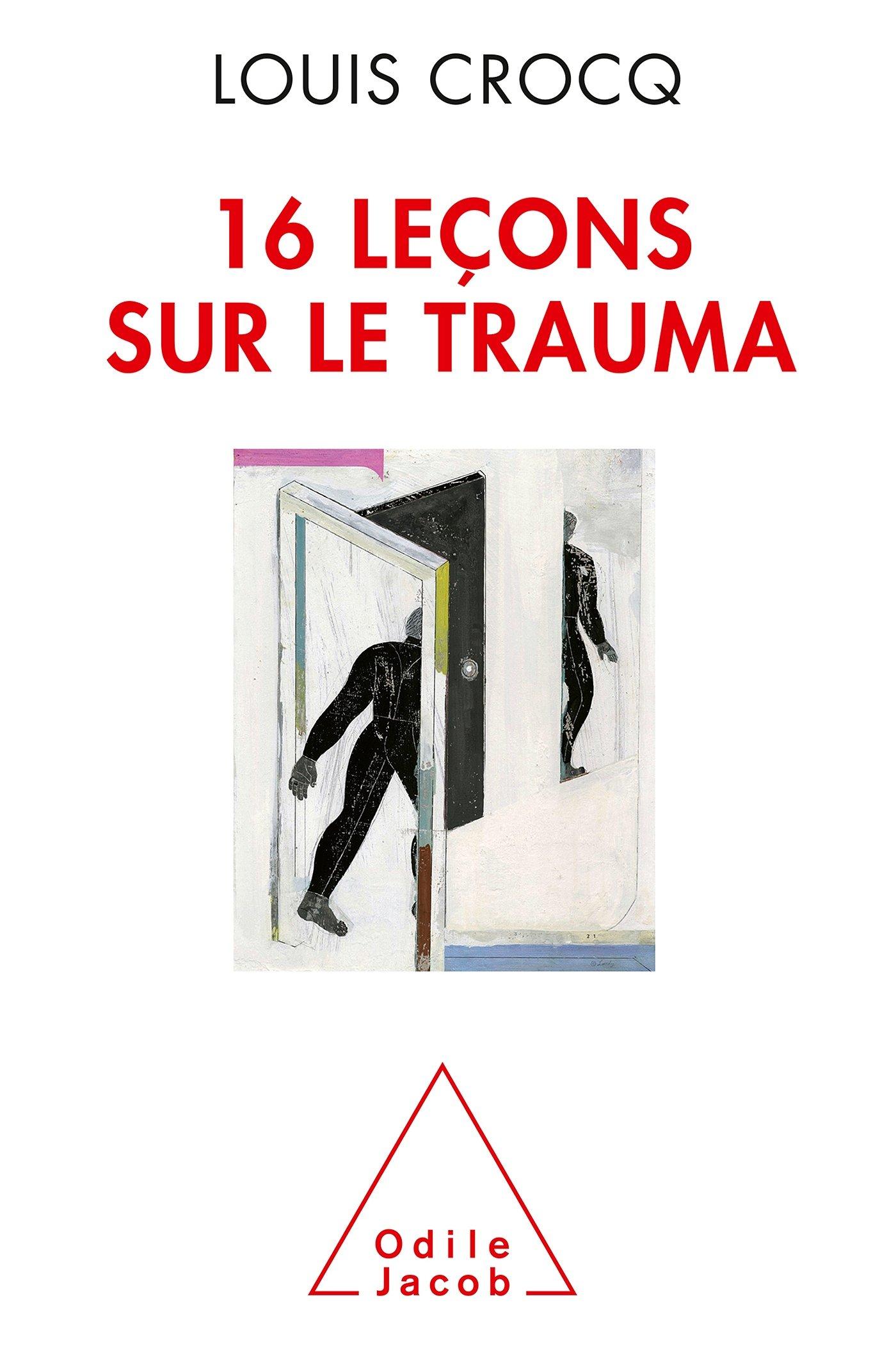 16 leçons sur le trauma Broché – 22 août 2012 Louis Crocq Odile Jacob 2738128254 Psychologie