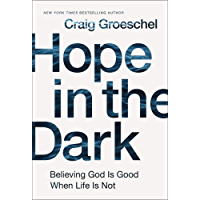 Hope in the Dark: Believing God Is Good When Life Is Not (English Edition)
