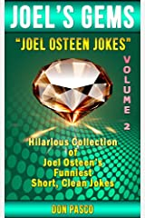 Joel Osteen Jokes ~ Volume 2 ~ Hilarious Collection of Joel Osteen Jokes (You Can You Will, Break Out, I Declare, Become a Better You, It's Your Time, Every Day a Friday) (Joel's Gems) Kindle Edition