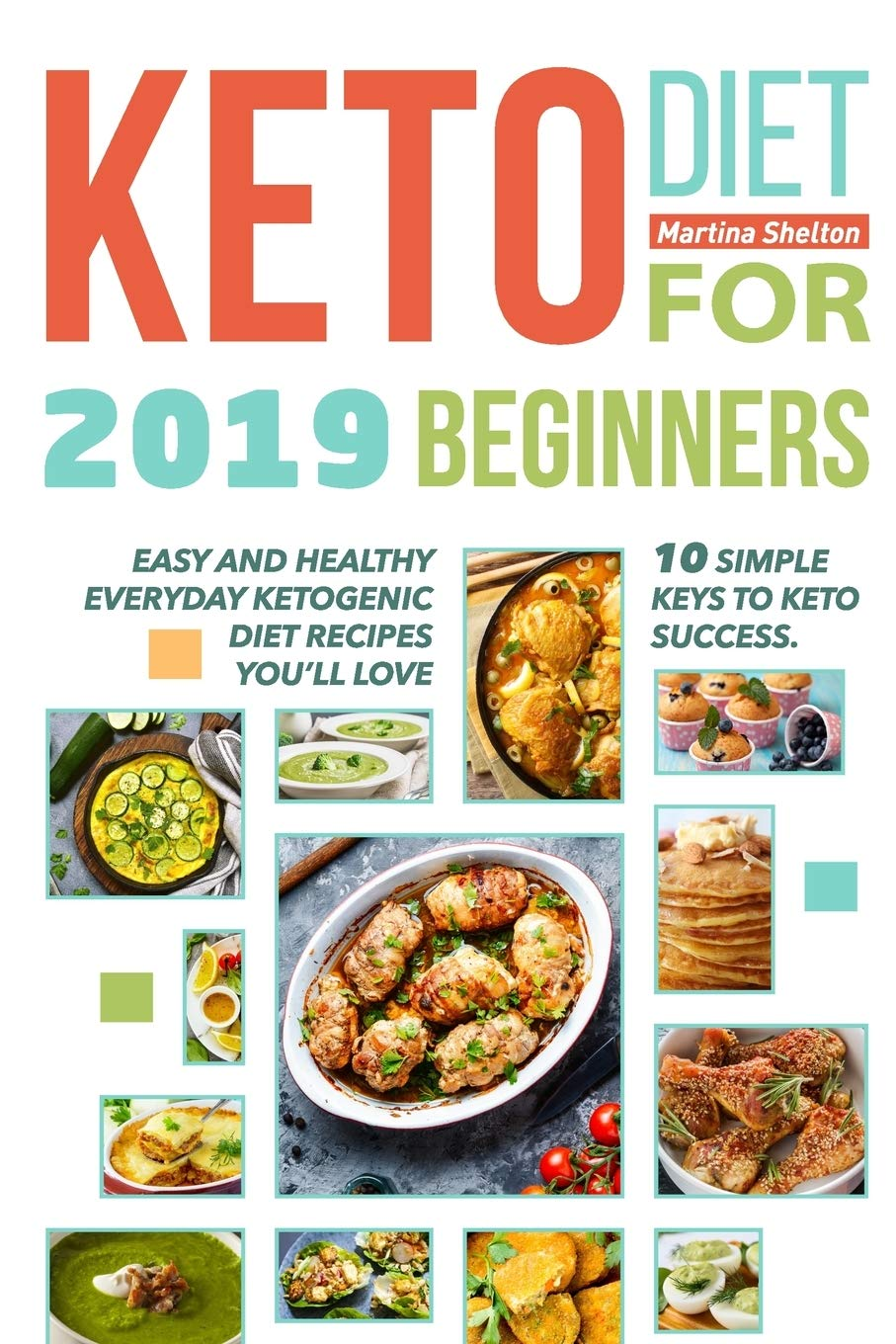 Keto Diet For Beginners 2019 10 Simple Keys To Keto Success Easy And Healthy Everyday Ketogenic Diet Recipes You Ll Love Shelton Martina Shelton Martina 9781689887090 Amazon Com Books