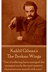 "The Broken Wings: ""Out of suffering have emerged the strongest souls; the most massive characters are seared with scars."" Kindle Edition"