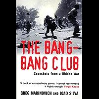 The Bang-Bang Club: Snapshots from a Hidden War