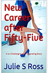 New Career after Fifty-Five: It Is A Challenging and Invigorating Story! Kindle Edition