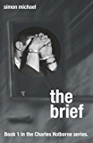 The Brief: A gripping thriller for every crime fan (Charles Holborne series)