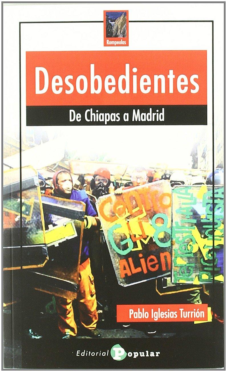 Desobedientes: De Chiapas a Madrid (Rompeolas): Amazon.es: Iglesias Turrión, Pablo: Libros