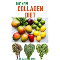 THE NEW COLLAGEN DIET : Recipes and Cookbook To Rejuvenate skin, strengthen joints...