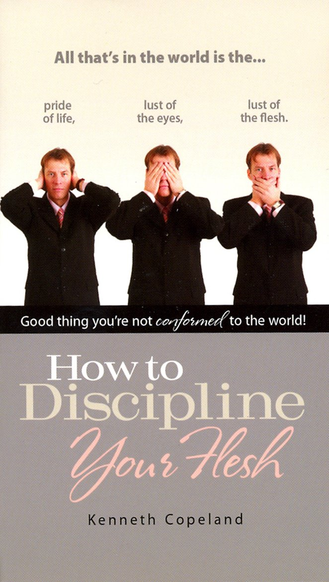 how to discipline your flesh kenneth copeland 9781575621166