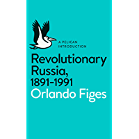 Revolutionary Russia, 1891-1991: A Pelican Introduction (Pelican Books) (English Edition)