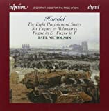 Handel: The Eight Harpsichord Suites; Six Fugues or Voluntarys; Fugue in E; Fugue in F