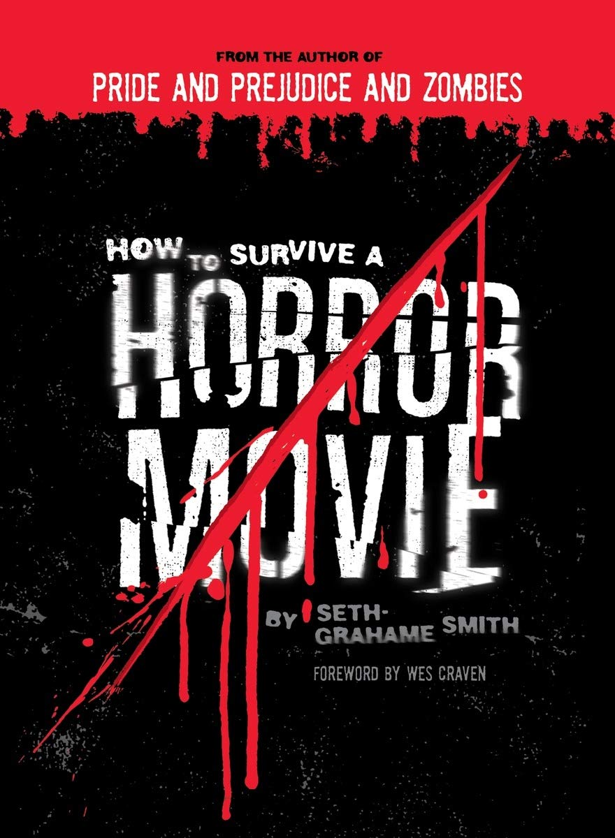 Amazon Com How To Survive A Horror Movie All The Skills To Dodge The Kills 9781594741791 Grahame Smith Seth Craven Wes Books