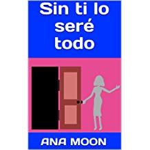 Sin ti lo seré todo (Spanish Edition) Aug 6, 2018