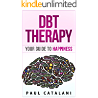 DBT Therapy: Your Guide to Happiness (Dialectical Behavioral Therapy - Borderline Personality Disorder - Traumatic Brain Injury - DBT for Anxiety)