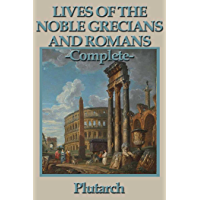 Lives of the Noble Grecians and Romans: Complete (English Edition)