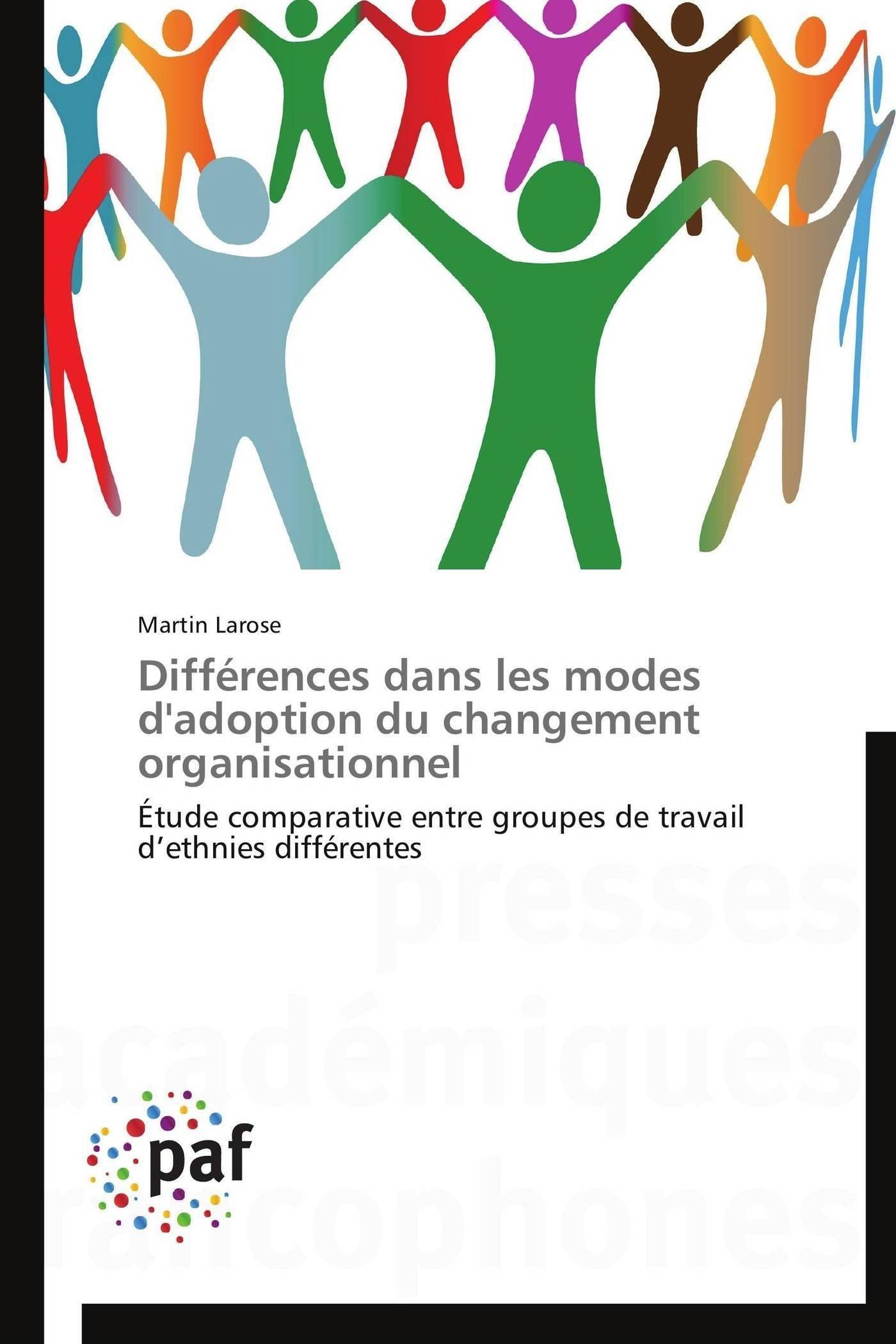 Différences dans les modes d'adoption du changement organisationnel: Étude comparative entre groupes de travail d'ethnies différentes (Omn.Pres.Franc.) (French Edition) ebook