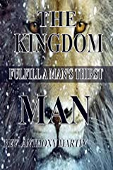 The Kingdom Man: FulFill A Man's Thirst Kindle Edition