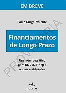 Financiamentos de Longo Prazo: um Roteiro Prático Para BNDES, Finep e Outras Instituições