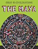The Maya (Great Civilisations)