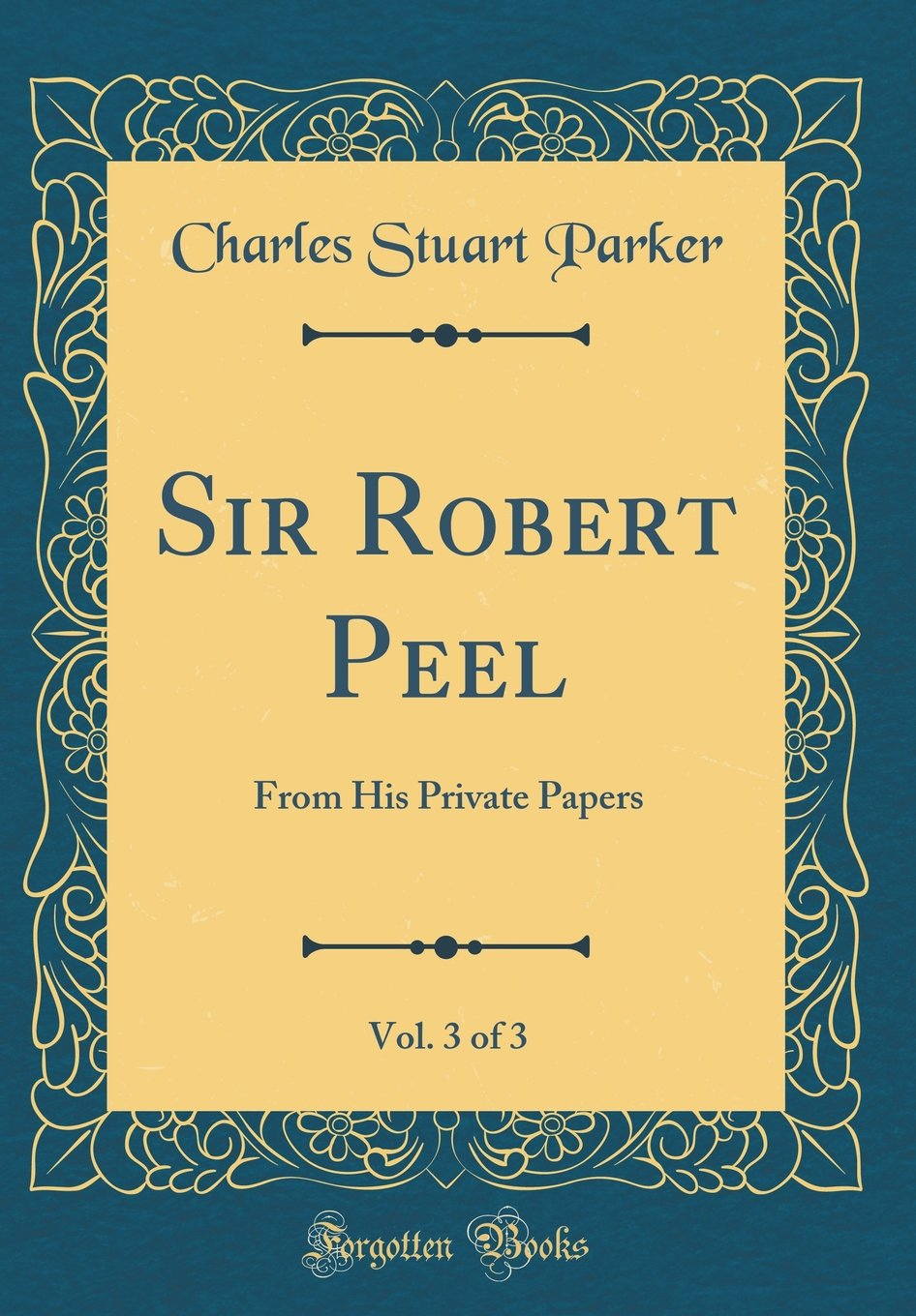 Sir Robert Peel, Vol. 3 of 3: From His Private Papers (Classic Reprint) pdf epub