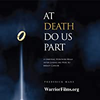 At Death Do Us Part: A Grieving Widower Heals After Losing His Wife to Breast Cancer...