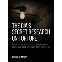 The CIA's Secret Research on Torture: How Psychologists Helped Washington Crack the Code of Human Consciousness (English Edition)