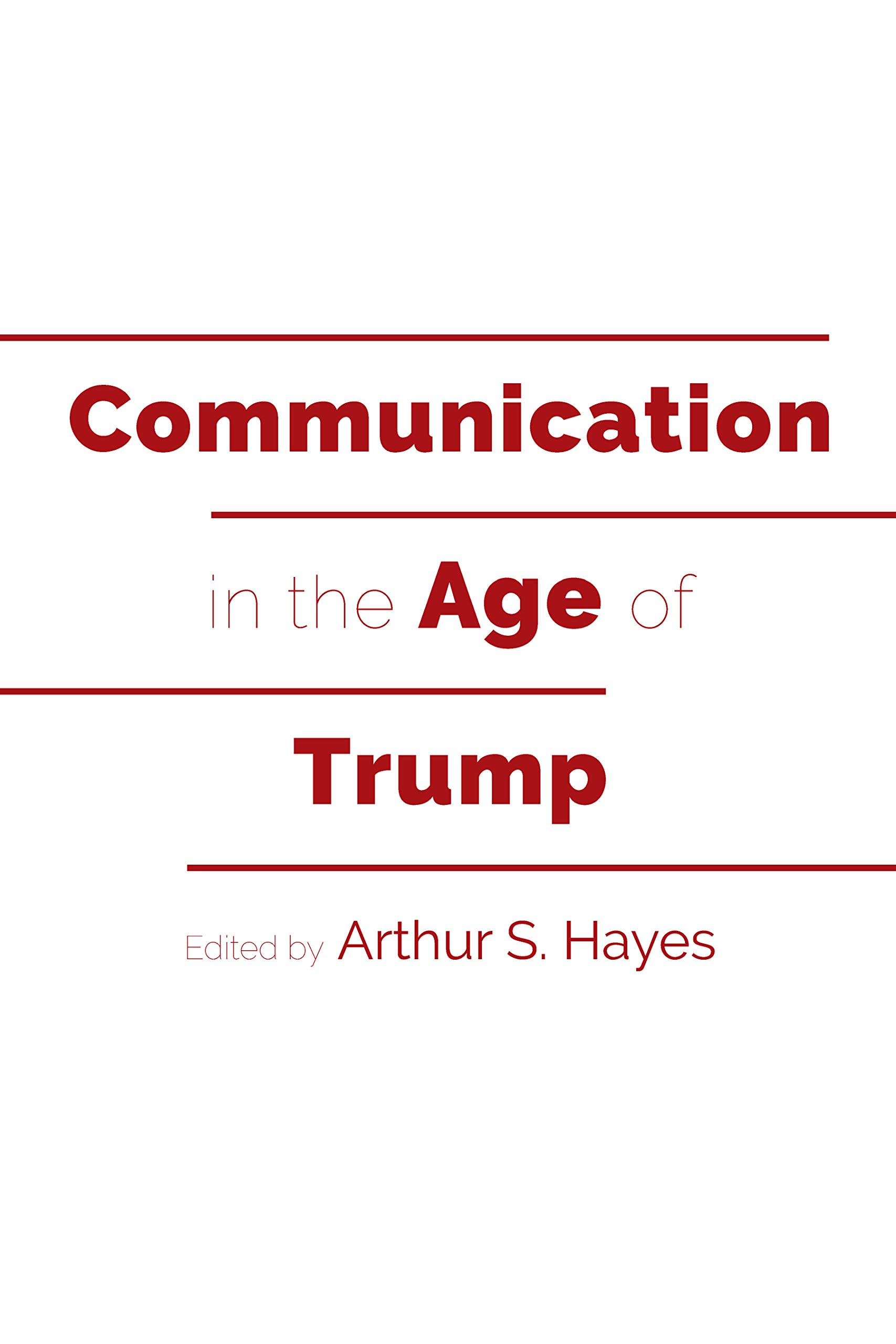 Communication in the Age of Trump (Frontiers in Political Communication)