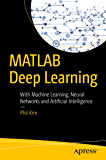 MATLAB Deep Learning: With Machine Learning, Neural Networks and Artificial Intelligence
