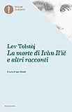 La morte di Ivan Il'ic: e altri racconti (Oscar classici Vol. 455)