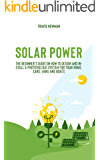 Solar Power: The beginner's guide on how to design and install a photovoltaic system for your home, cars, vans and boats