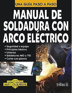 Manual de soldadura con arco electrico / Manual of Electric Arc Welding: Una Guia Paso