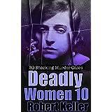 Deadly Women Volume 10: 20 Shocking True Crime Cases of Women Who Kill