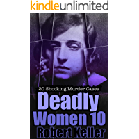 Deadly Women Volume 10: 20 Shocking True Crime Cases of Women Who Kill