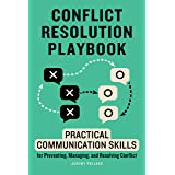 Conflict Resolution Playbook: Practical Communication Skills for Preventing, Managing, and Resolving Conflict