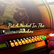 Put a Nickel in the Jukebox