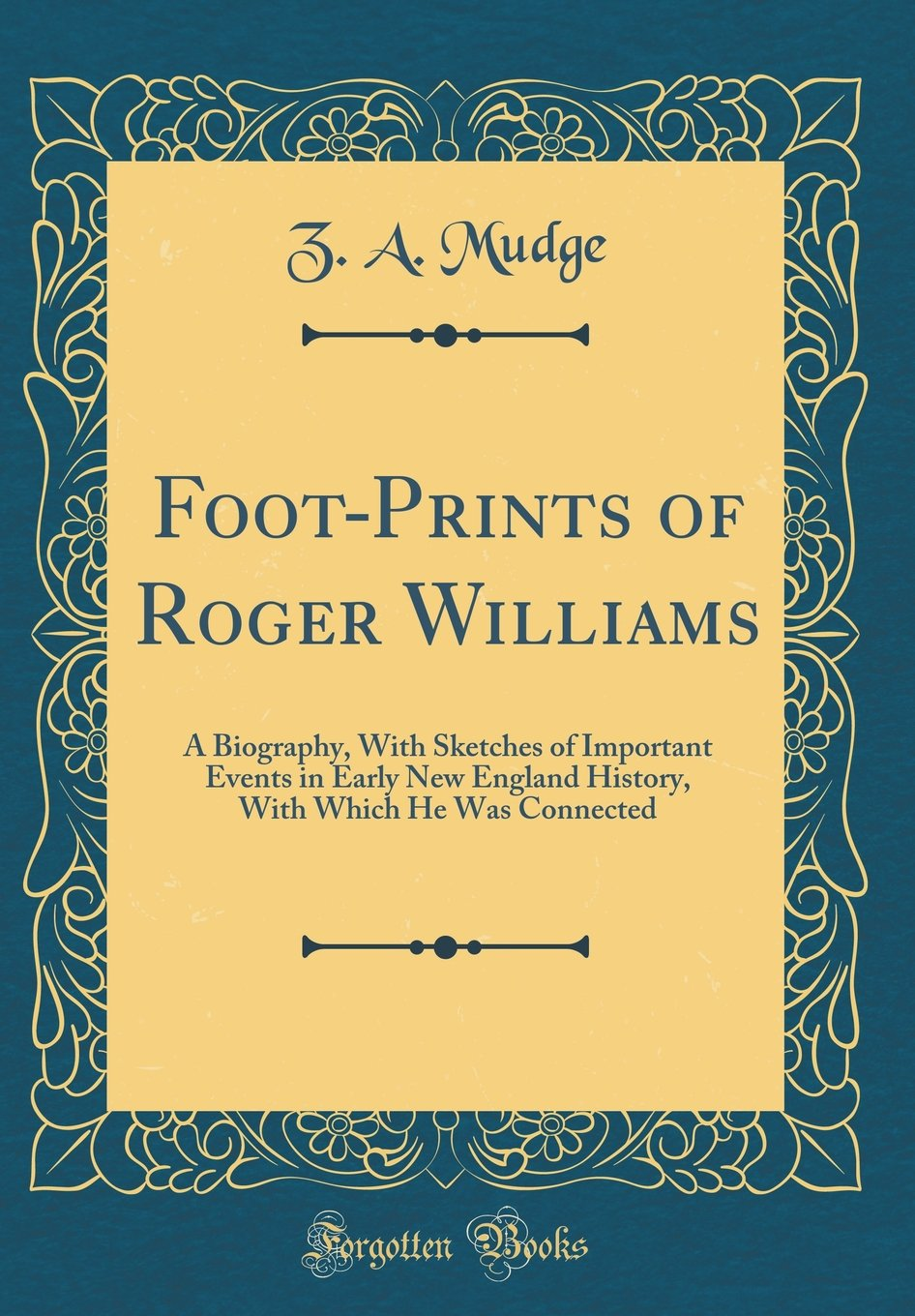 Download Foot-Prints of Roger Williams: A Biography, With Sketches of Important Events in Early New England History, With Which He Was Connected (Classic Reprint) PDF