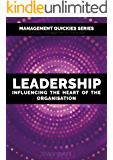 LEADERSHIP - Influencing the heart of the organisation: Understand the differences between management and leadership, become a great leader and learn about ... the Future of Work Book 5) (English Edition)
