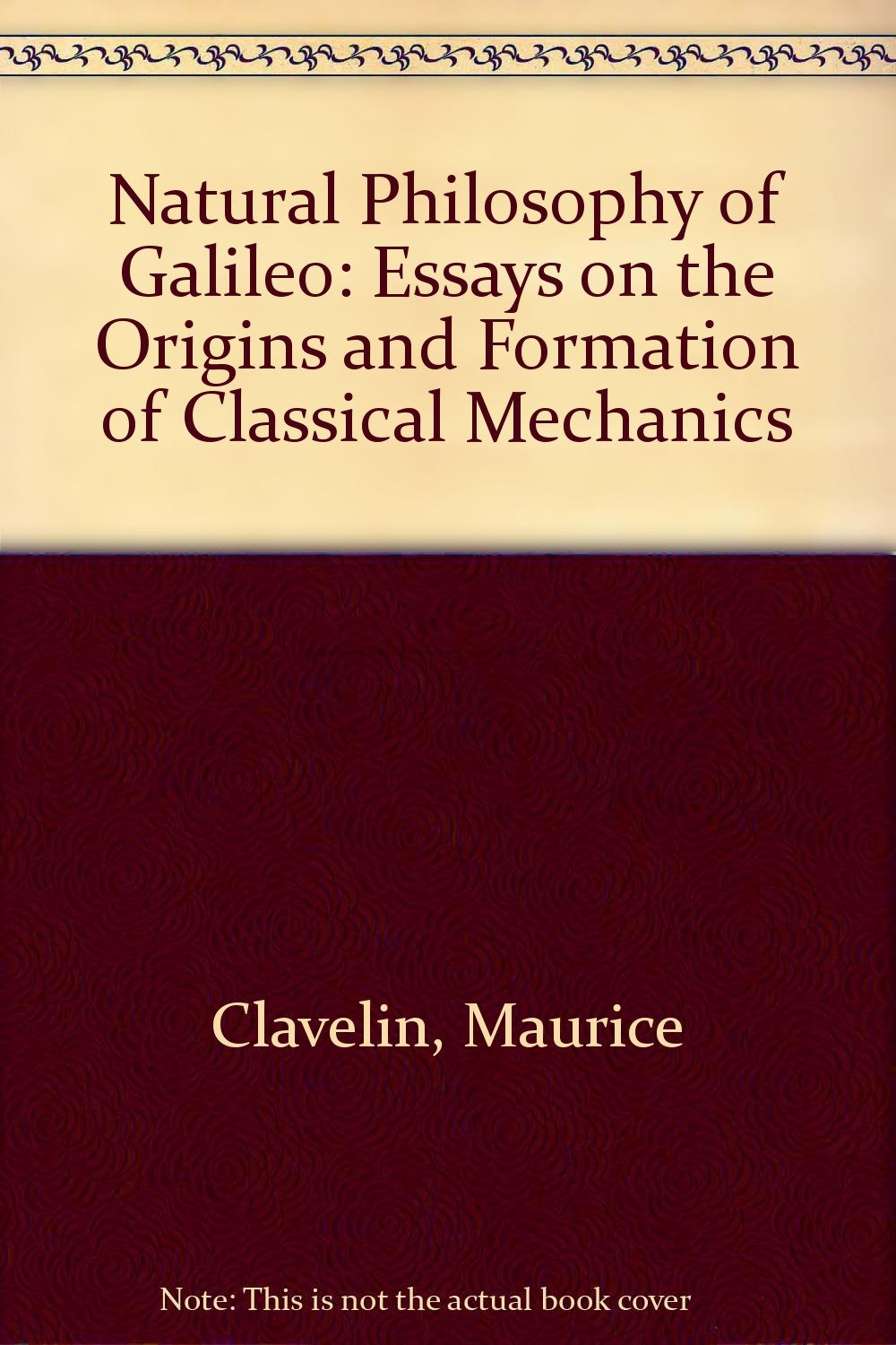 natural philosophy of galileo essays on the origins and formation natural philosophy of galileo essays on the origins and formation of classical mechanics maurice clavelin 9780262030502 com books