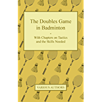 The Doubles Game in Badminton - With Chapters on Tactics and the Skills Needed