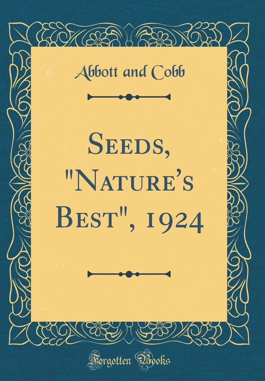 "Read Online Seeds, ""Nature's Best"", 1924 (Classic Reprint) pdf"