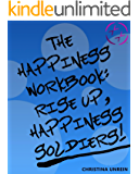 The Happiness Workbook: Rise Up, Happiness Soldiers