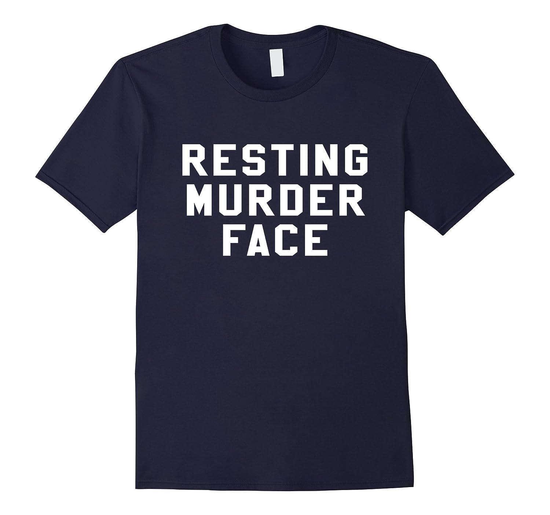 Resting Murder Face Sarcastic Novelty Funny Horror TShirts-FL