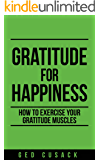 Gratitude for Happiness: How to exercise your gratitude muscles (Inspiration Series Book 1)