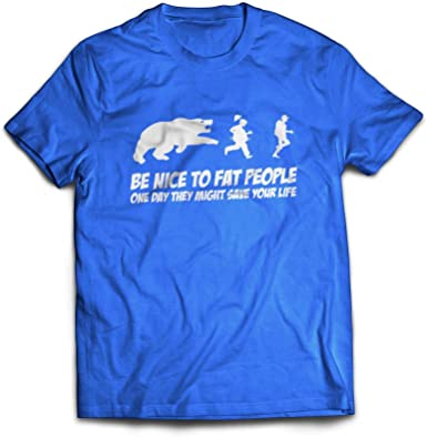 Be Nice To Fat People They Might Save Your Life One Day ~ Mens Funny T-Shirt