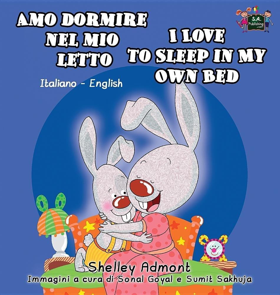 Amo dormire nel mio letto I Love to Sleep in My Own Bed: Italian English Bilingual Edition (Italian English Bilingual Collection) (Italian Edition)