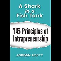 A Shark in a Fish Tank- 15 Principles of Intrapreneurship: The Entrepreneurial Employee (English Edition)
