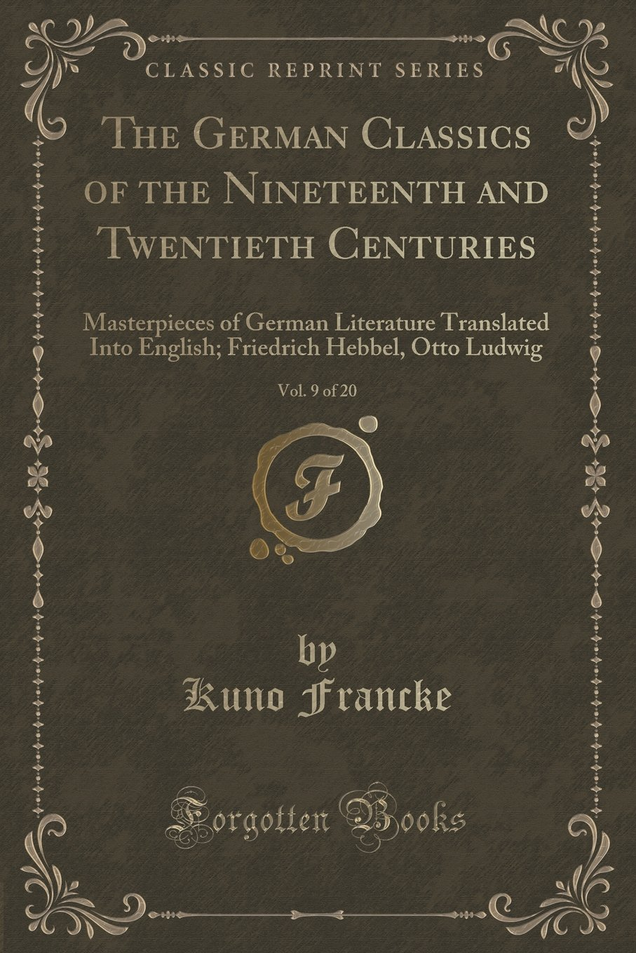 Read Online The German Classics of the Nineteenth and Twentieth Centuries, Vol. 9 of 20: Masterpieces of German Literature Translated Into English; Friedrich Hebbel, Otto Ludwig (Classic Reprint) pdf