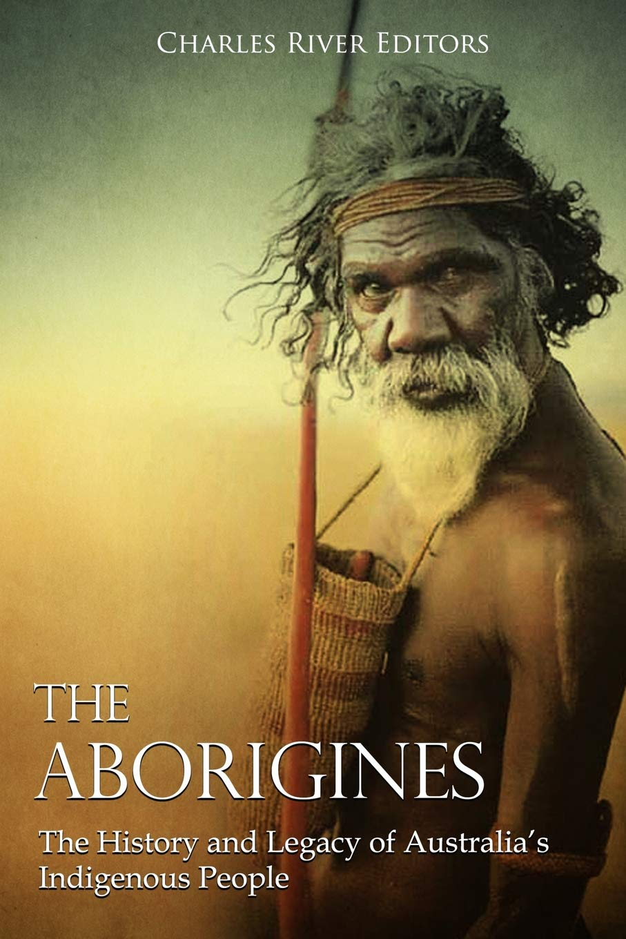 The Aborigines  The History And Legacy Of Australia's Indigenous People
